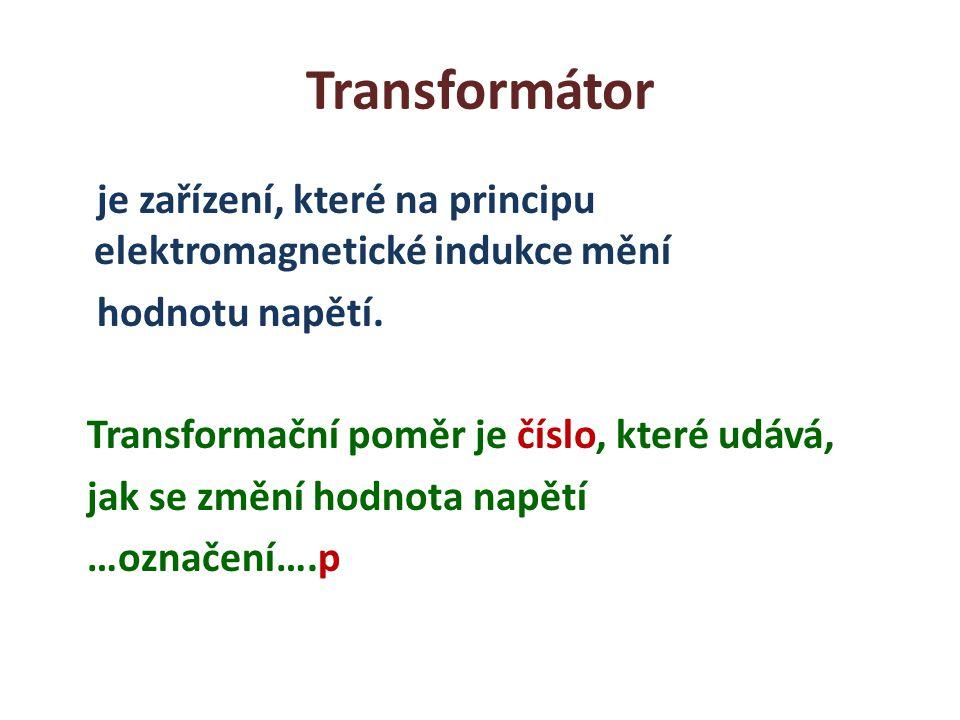 Transformátor je zařízení, které na principu elektromagnetické indukce mění hodnotu napětí. Transformační poměr je číslo, které udává, jak se změní ho