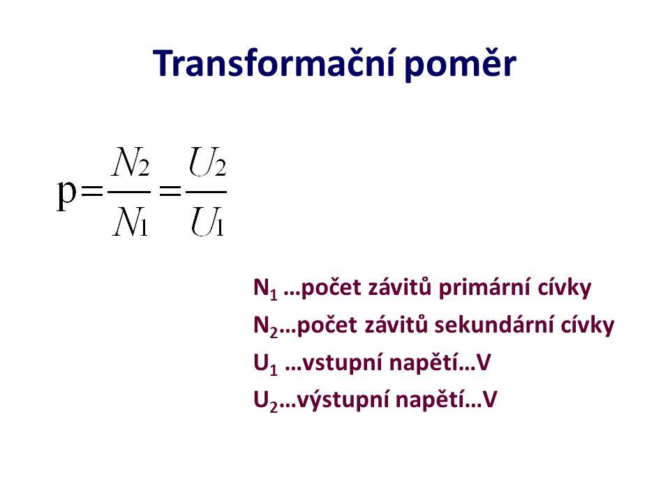 Transformační poměr N 1 …počet závitů primární cívky N 2 …počet závitů sekundární cívky U 1 …vstupní napětí…V U 2 …výstupní napětí…V