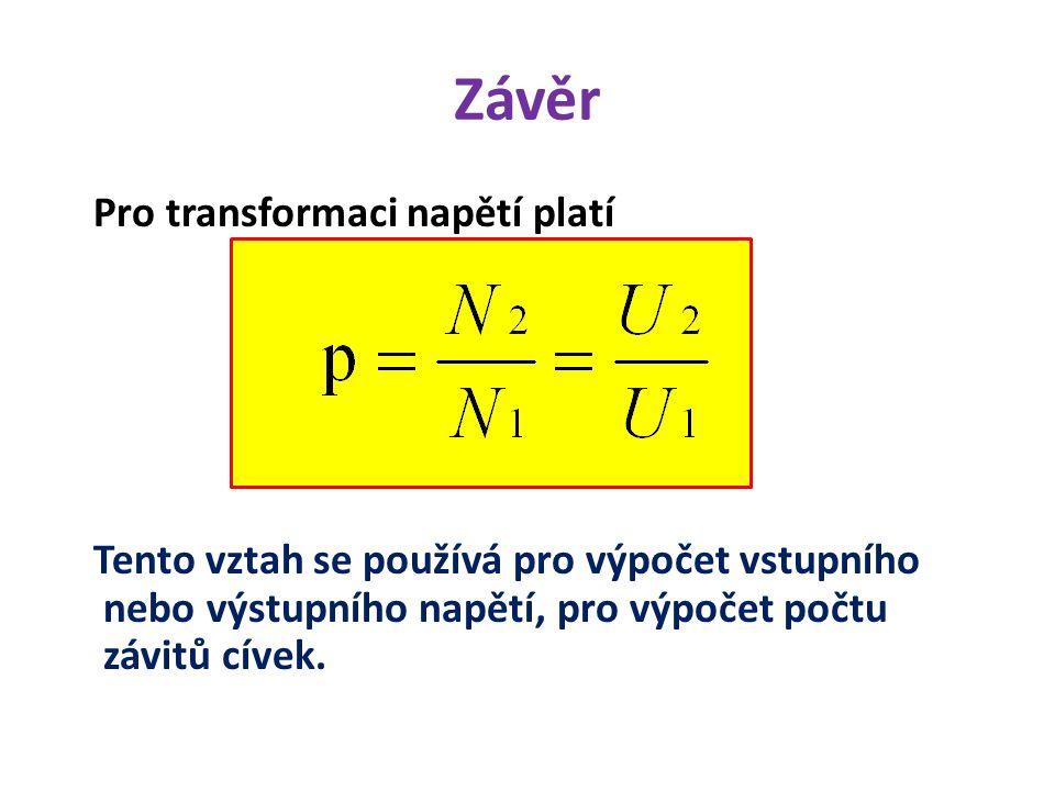 Pro transformaci napětí platí Tento vztah se používá pro výpočet vstupního nebo výstupního napětí, pro výpočet počtu závitů cívek.