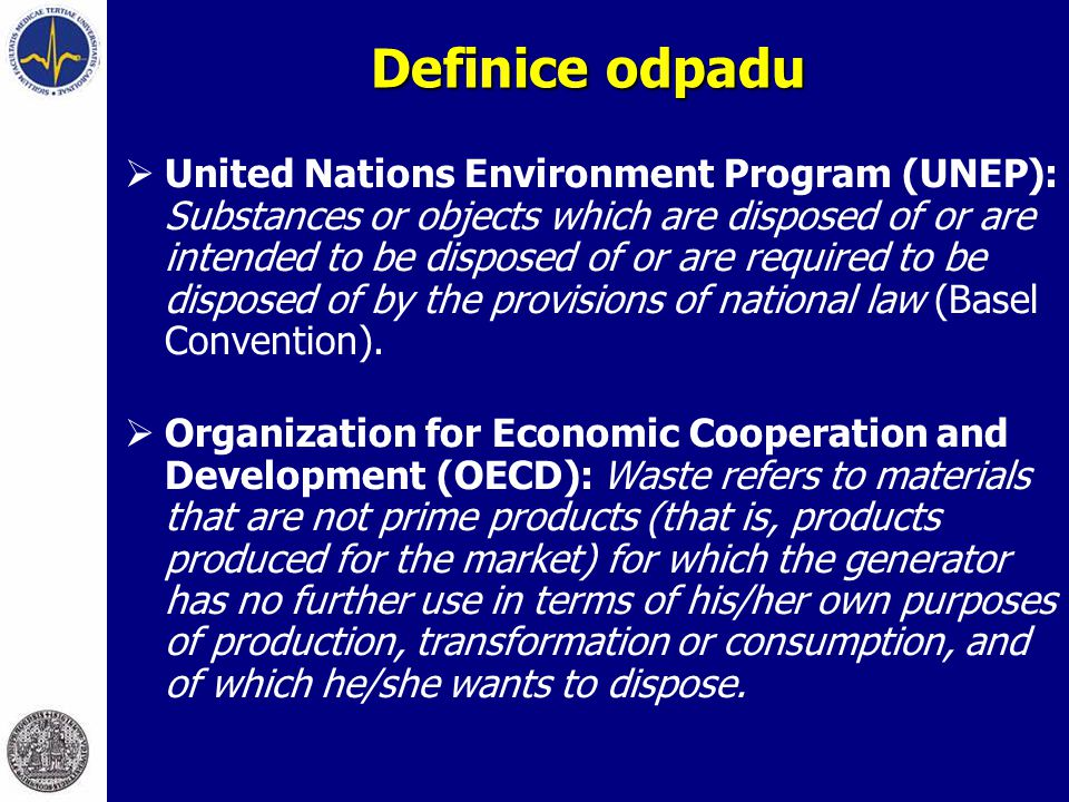 Definice odpadu  United Nations Environment Program (UNEP): Substances or objects which are disposed of or are intended to be disposed of or are requ