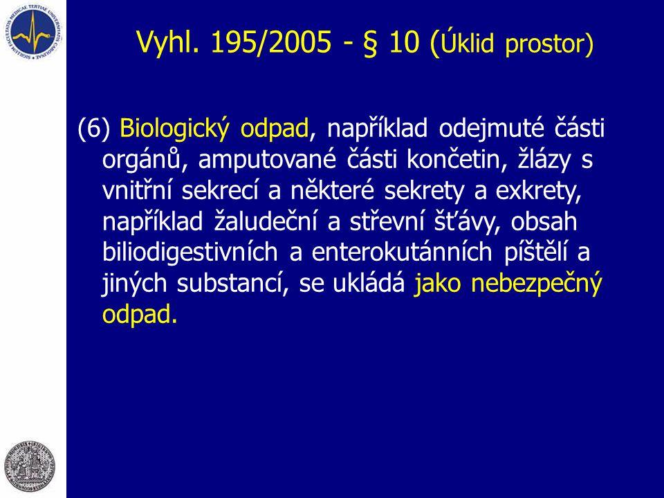 Vyhl. 195/2005 - § 10 ( Úklid prostor) (6) Biologický odpad, například odejmuté části orgánů, amputované části končetin, žlázy s vnitřní sekrecí a něk