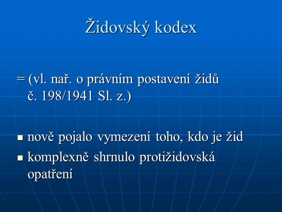 Židovský kodex = (vl. nař. o právním postavení židů č. 198/1941 Sl. z.) nově pojalo vymezení toho, kdo je žid nově pojalo vymezení toho, kdo je žid ko