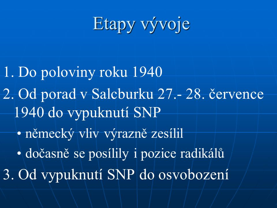 Etapy vývoje 1. Do poloviny roku 1940 2. Od porad v Salcburku 27.- 28. července 1940 do vypuknutí SNP německý vliv výrazně zesílil dočasně se posílily