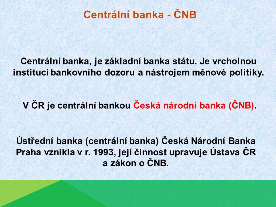 Centrální banka - ČNB Centrální banka, je základní banka státu.