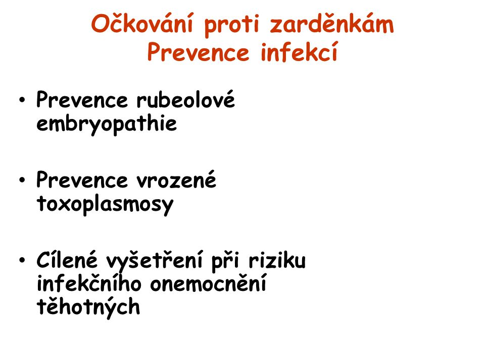 Očkování proti zarděnkám Prevence infekcí Prevence rubeolové embryopathie Prevence vrozené toxoplasmosy Cílené vyšetření při riziku infekčního onemocn