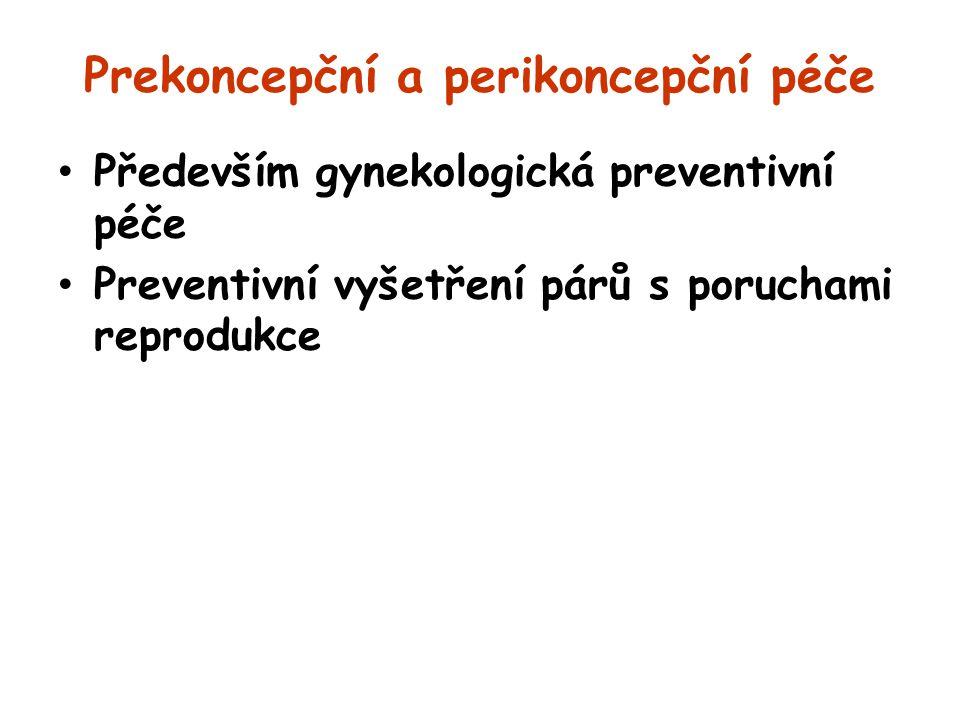 Prekoncepční a perikoncepční péče Především gynekologická preventivní péče Preventivní vyšetření párů s poruchami reprodukce
