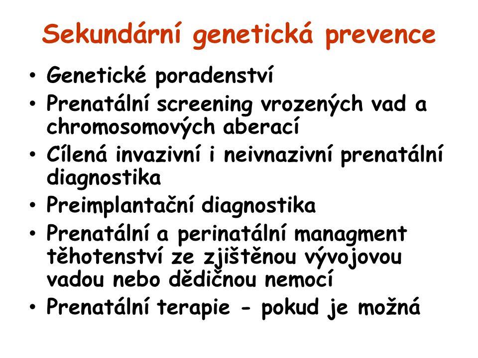 Sekundární genetická prevence Genetické poradenství Prenatální screening vrozených vad a chromosomových aberací Cílená invazivní i neivnazivní prenatá