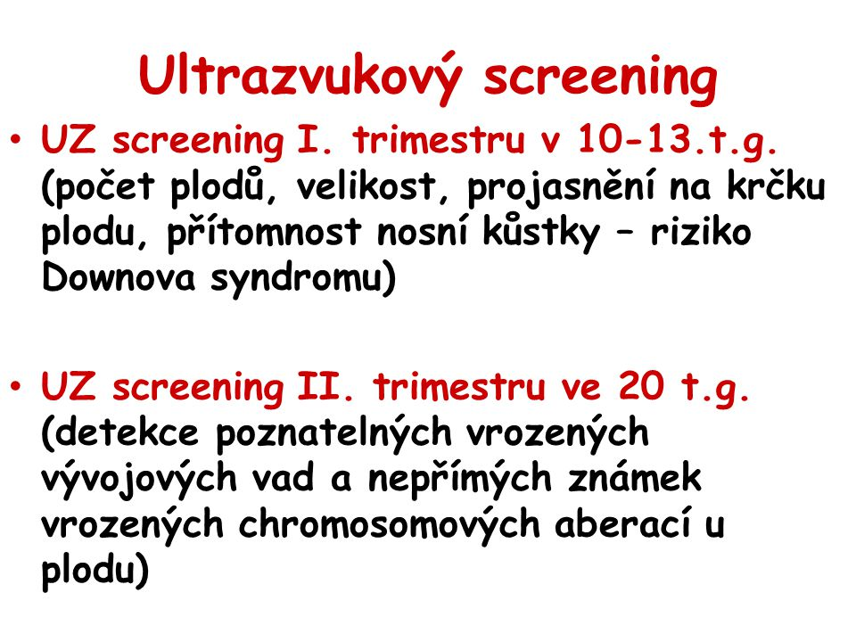 Ultrazvukový screening UZ screening I. trimestru v 10-13.t.g. (počet plodů, velikost, projasnění na krčku plodu, přítomnost nosní kůstky – riziko Down