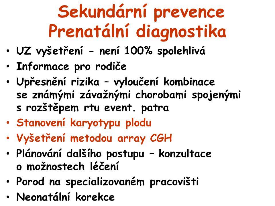 Sekundární prevence Prenatální diagnostika UZ vyšetření - není 100% spolehlivá Informace pro rodiče Upřesnění rizika – vyloučení kombinace se známými