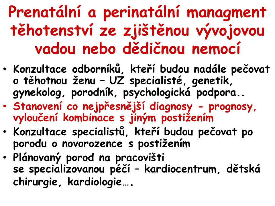 Prenatální a perinatální managment těhotenství ze zjištěnou vývojovou vadou nebo dědičnou nemocí Konzultace odborníků, kteří budou nadále pečovat o tě