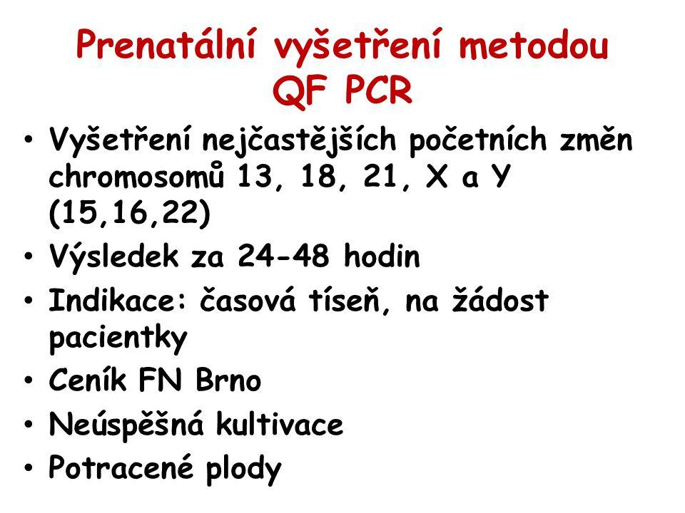 Prenatální vyšetření metodou QF PCR Vyšetření nejčastějších početních změn chromosomů 13, 18, 21, X a Y (15,16,22) Výsledek za 24-48 hodin Indikace: č