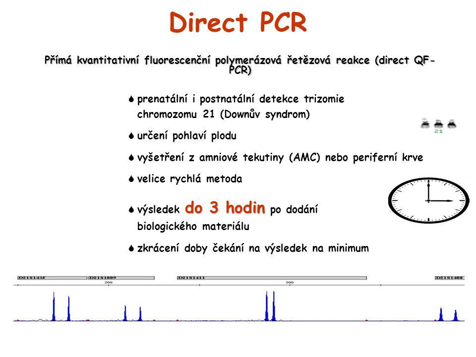 Direct PCR Přímá kvantitativní fluorescenční polymerázová řetězová reakce (direct QF- PCR)  prenatální i postnatální detekce trizomie chromozomu 21 (