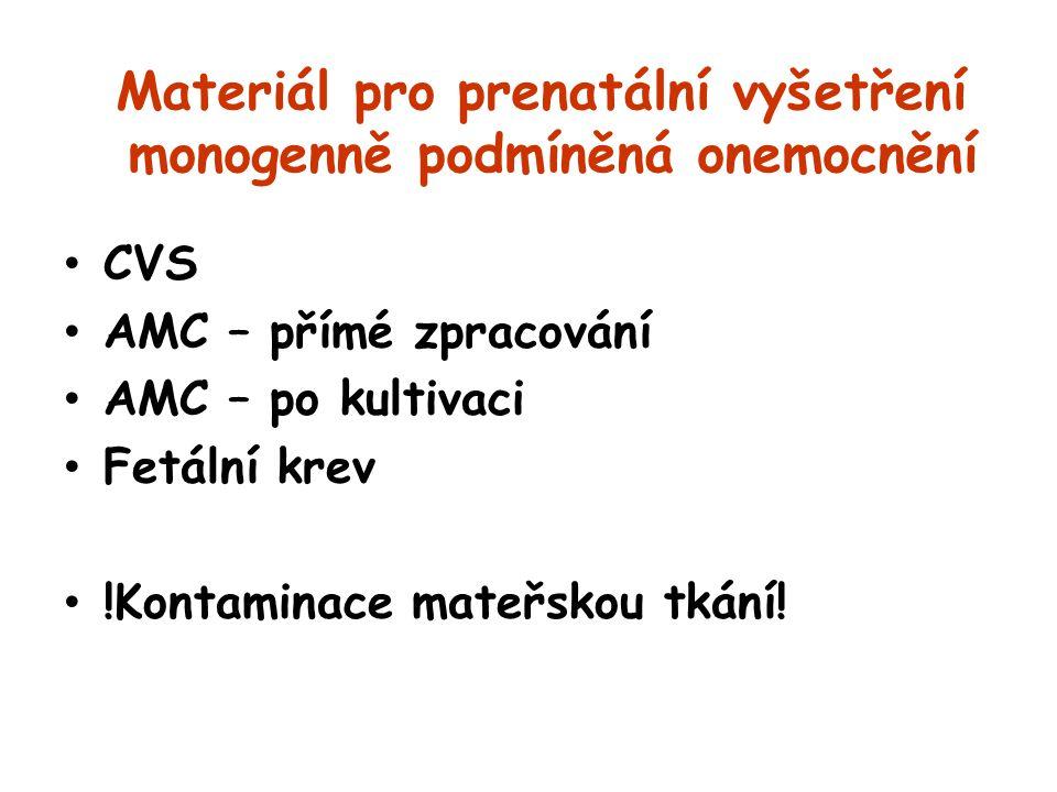 Materiál pro prenatální vyšetření monogenně podmíněná onemocnění CVS AMC – přímé zpracování AMC – po kultivaci Fetální krev !Kontaminace mateřskou tká