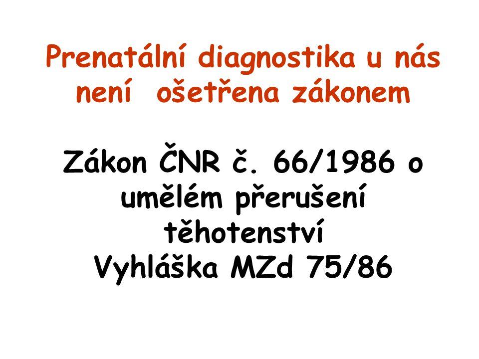 Prenatální diagnostika u nás není ošetřena zákonem Zákon ČNR č. 66/1986 o umělém přerušení těhotenství Vyhláška MZd 75/86