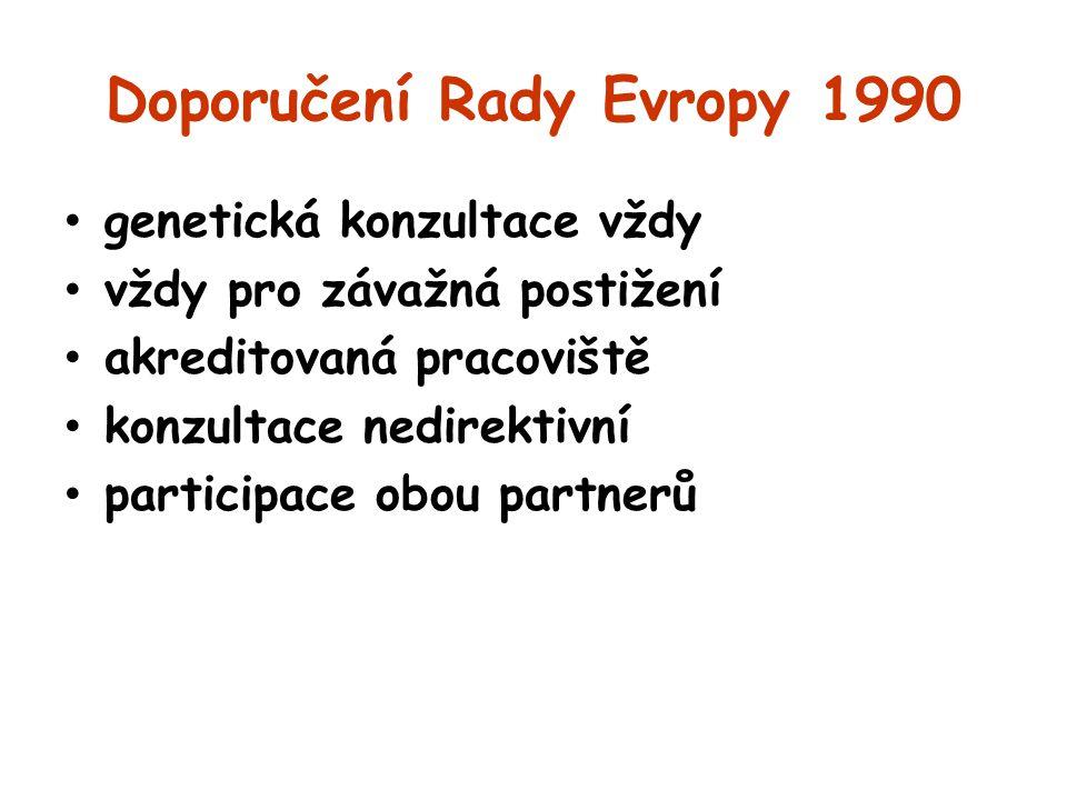 Doporučení Rady Evropy 1990 genetická konzultace vždy vždy pro závažná postižení akreditovaná pracoviště konzultace nedirektivní participace obou part