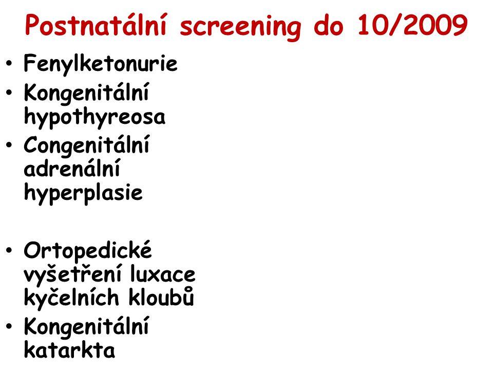 Postnatální screening do 10/2009 Fenylketonurie Kongenitální hypothyreosa Congenitální adrenální hyperplasie Ortopedické vyšetření luxace kyčelních kl