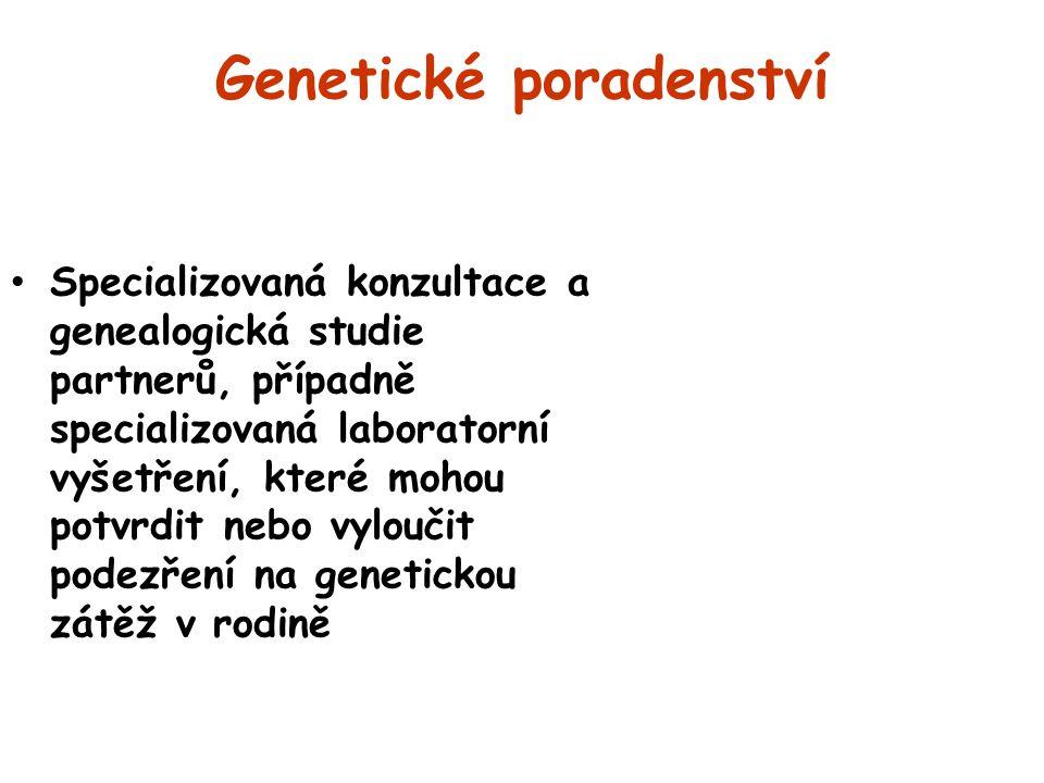 Genetické poradenství Specializovaná konzultace a genealogická studie partnerů, případně specializovaná laboratorní vyšetření, které mohou potvrdit ne