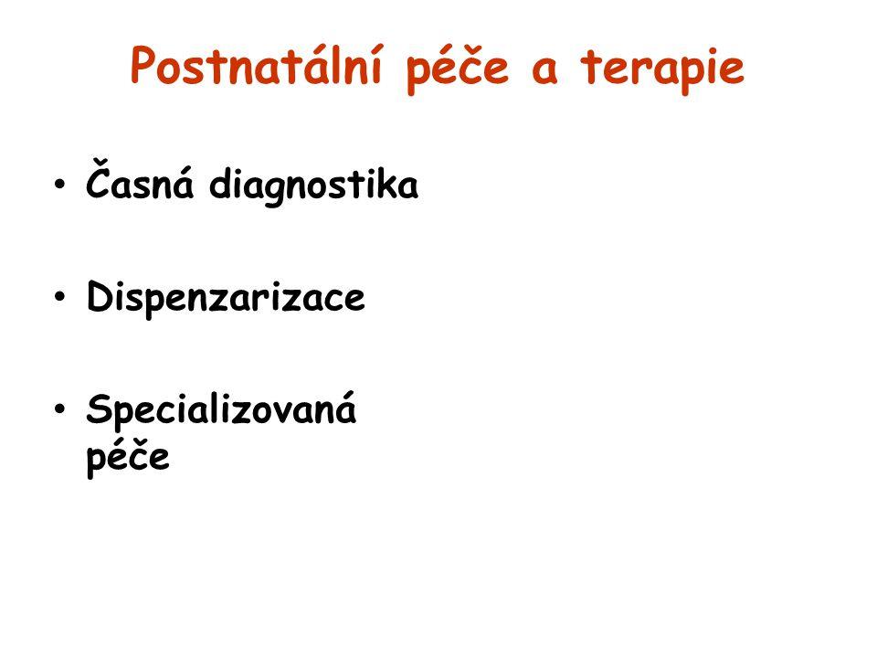 Postnatální péče a terapie Časná diagnostika Dispenzarizace Specializovaná péče