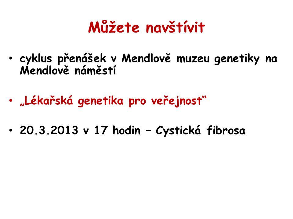 """Můžete navštívit cyklus přenášek v Mendlově muzeu genetiky na Mendlově náměstí """"Lékařská genetika pro veřejnost"""" 20.3.2013 v 17 hodin – Cystická fibro"""
