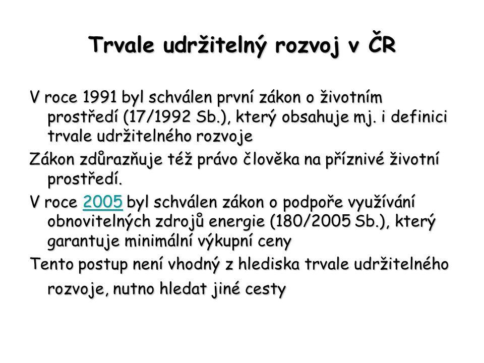 Trvale udržitelný rozvoj v ČR V roce 1991 byl schválen první zákon o životním prostředí (17/1992 Sb.), který obsahuje mj. i definici trvale udržitelné