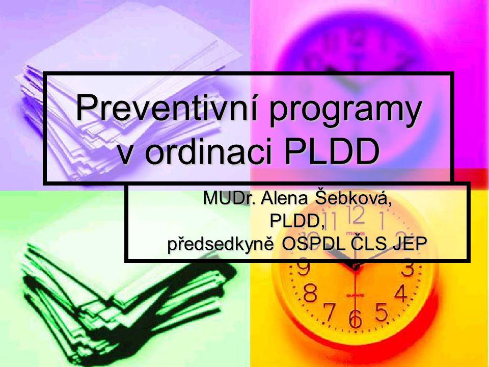 Preventivní programy v ordinaci PLDD MUDr. Alena Šebková, PLDD, předsedkyně OSPDL ČLS JEP