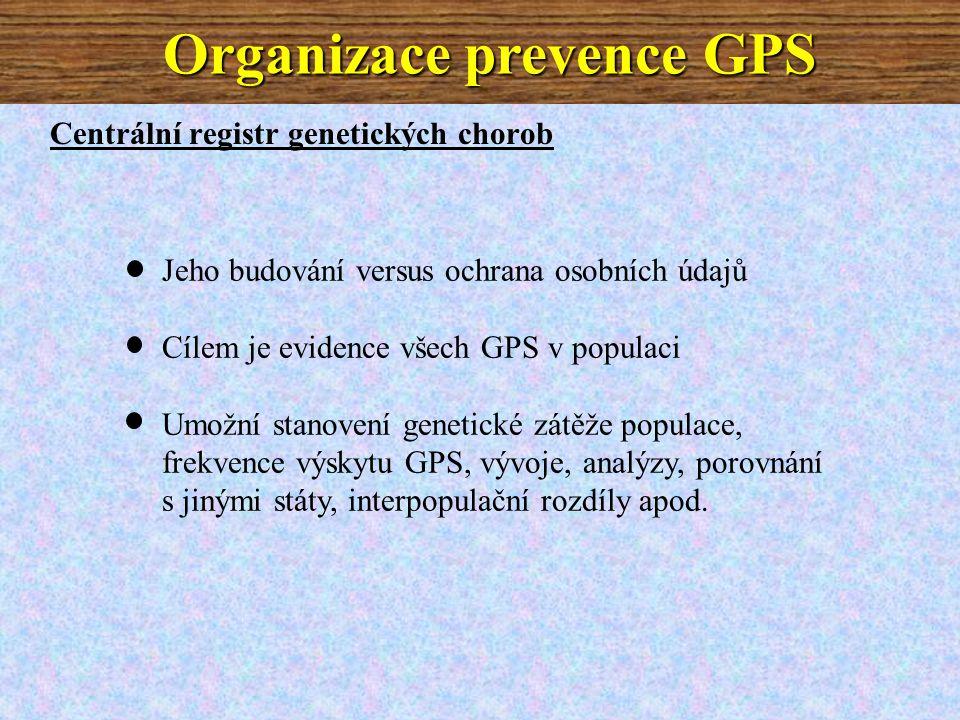 Centrální registr genetických chorob Jeho budování versus ochrana osobních údajů Cílem je evidence všech GPS v populaci Umožní stanovení genetické zátěže populace, frekvence výskytu GPS, vývoje, analýzy, porovnání s jinými státy, interpopulační rozdíly apod.