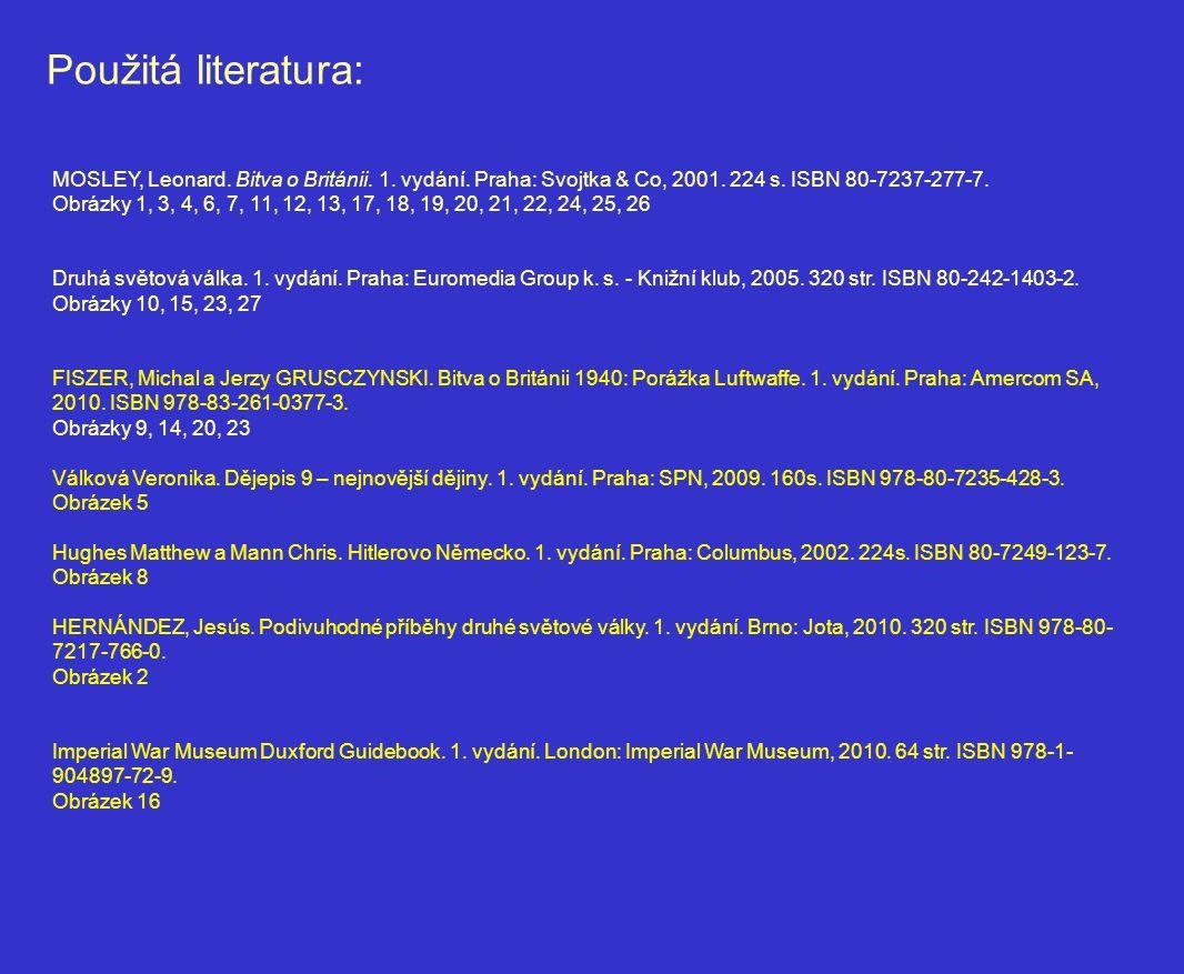 Použitá literatura: MOSLEY, Leonard. Bitva o Británii. 1. vydání. Praha: Svojtka & Co, 2001. 224 s. ISBN 80-7237-277-7. Obrázky 1, 3, 4, 6, 7, 11, 12,