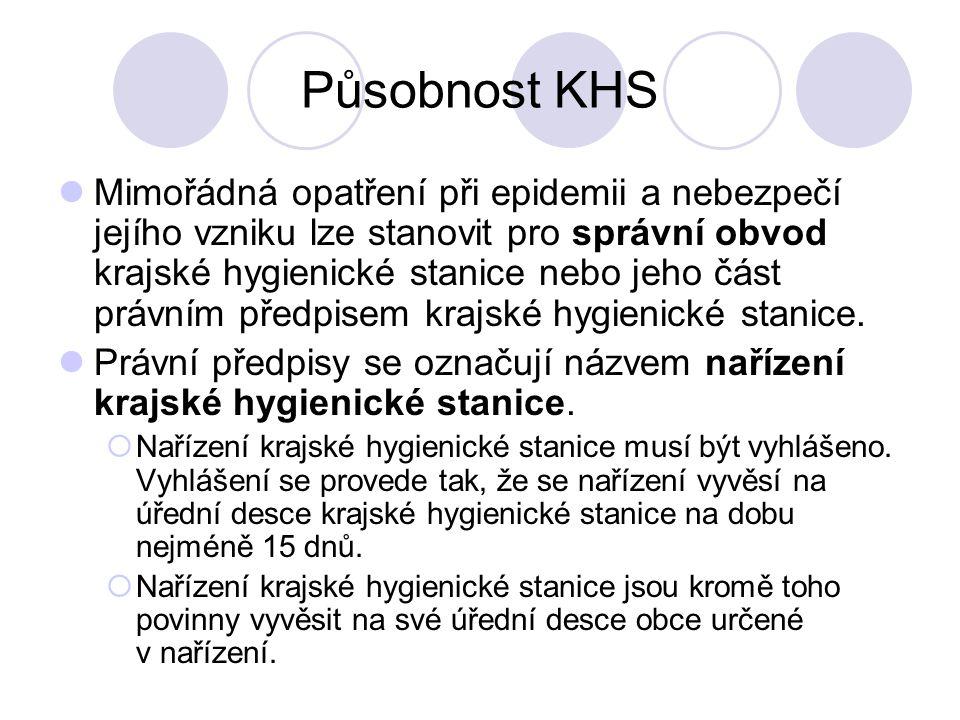 Působnost KHS Mimořádná opatření při epidemii a nebezpečí jejího vzniku lze stanovit pro správní obvod krajské hygienické stanice nebo jeho část právn