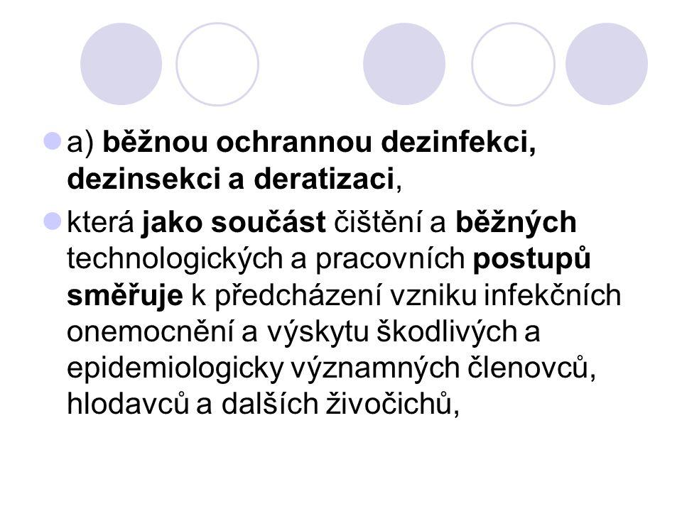 a) běžnou ochrannou dezinfekci, dezinsekci a deratizaci, která jako součást čištění a běžných technologických a pracovních postupů směřuje k předcháze