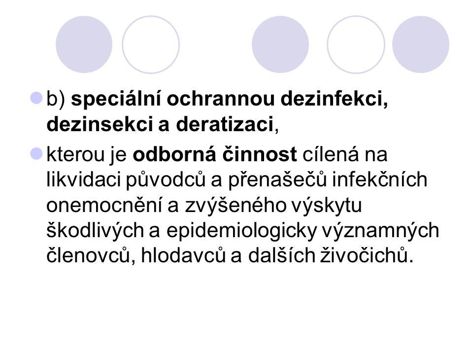 b) speciální ochrannou dezinfekci, dezinsekci a deratizaci, kterou je odborná činnost cílená na likvidaci původců a přenašečů infekčních onemocnění a