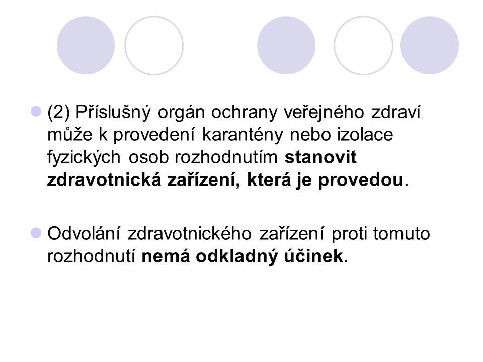 (2) Příslušný orgán ochrany veřejného zdraví může k provedení karantény nebo izolace fyzických osob rozhodnutím stanovit zdravotnická zařízení, která