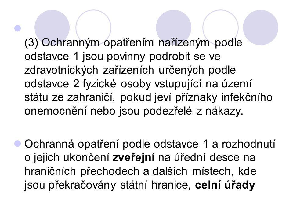 (3) Ochranným opatřením nařízeným podle odstavce 1 jsou povinny podrobit se ve zdravotnických zařízeních určených podle odstavce 2 fyzické osoby vstup
