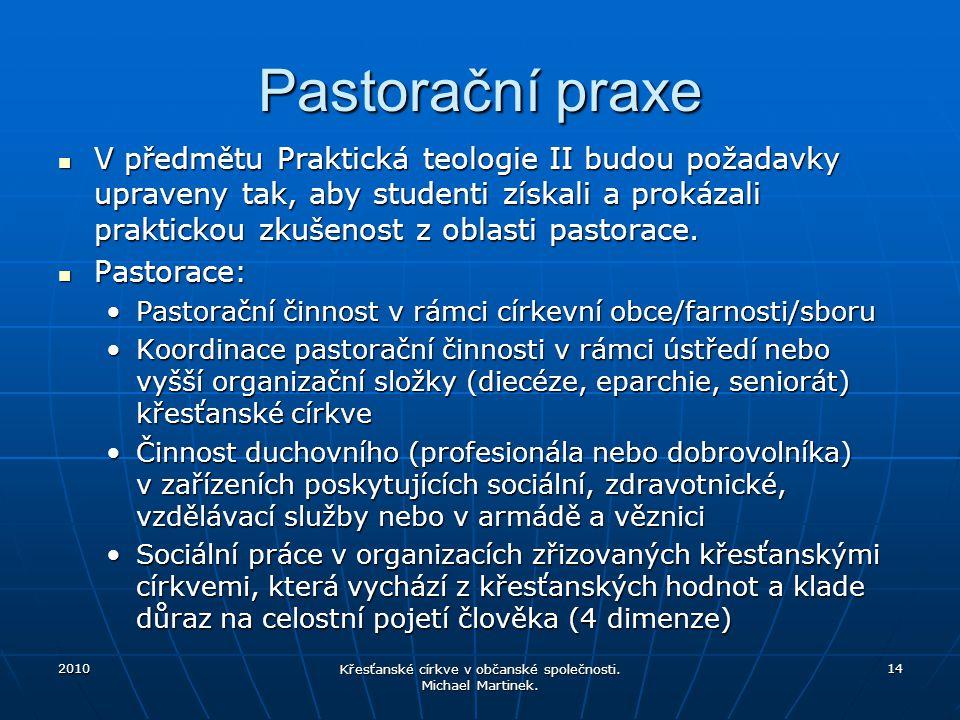 Pastorační praxe V předmětu Praktická teologie II budou požadavky upraveny tak, aby studenti získali a prokázali praktickou zkušenost z oblasti pastorace.