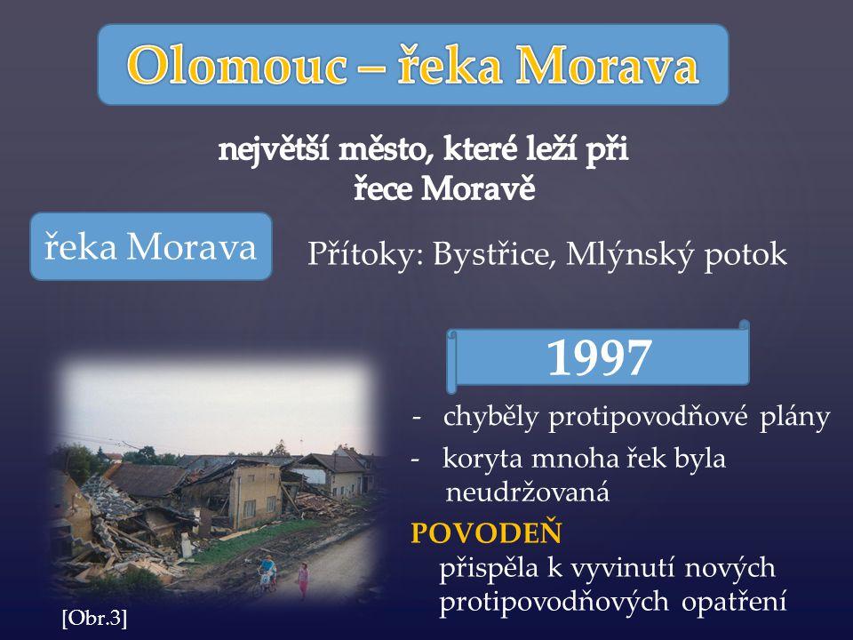 řeka Morava Přítoky: Bystřice, Mlýnský potok 1997 - chyběly protipovodňové plány -koryta mnoha řek byla neudržovaná POVODEŇ přispěla k vyvinutí nových protipovodňových opatření [Obr.3]