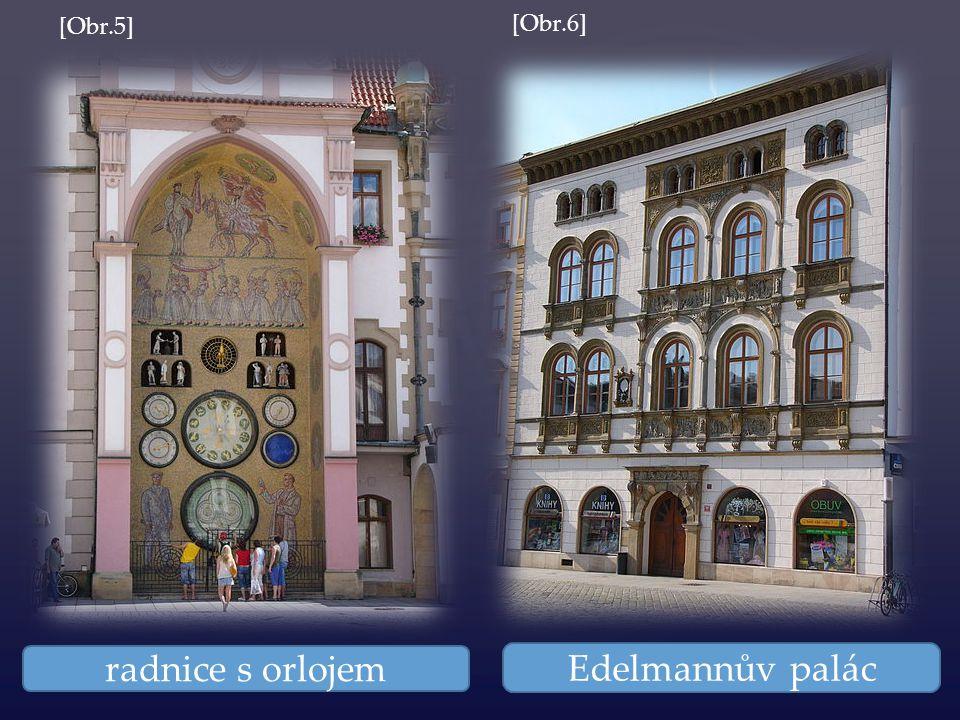 radnice s orlojem Edelmannův palác [Obr.5] [Obr.6]