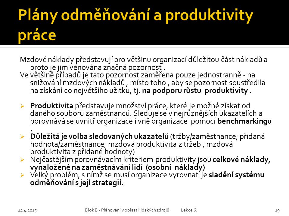 14.4.2015Blok B - Plánování v oblasti lidských zdrojů Lekce 6.19 Mzdové náklady představují pro většinu organizací důležitou část nákladů a proto je j