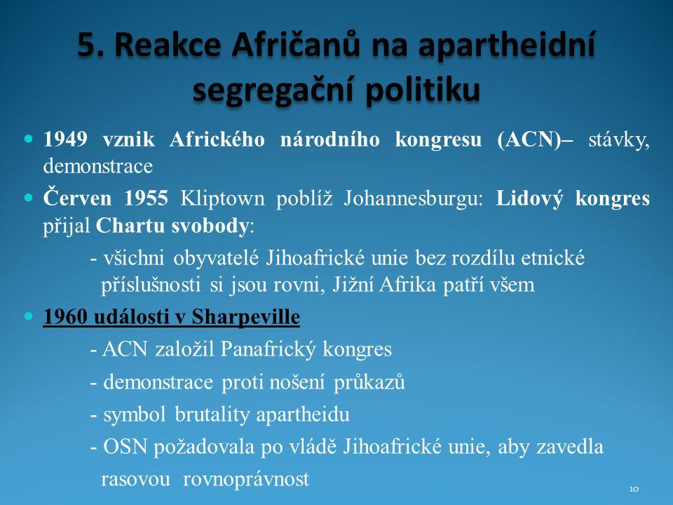 5. Reakce Afričanů na apartheidní segregační politiku 1949 vznik Afrického národního kongresu (ACN)– stávky, demonstrace Červen 1955 Kliptown poblíž J