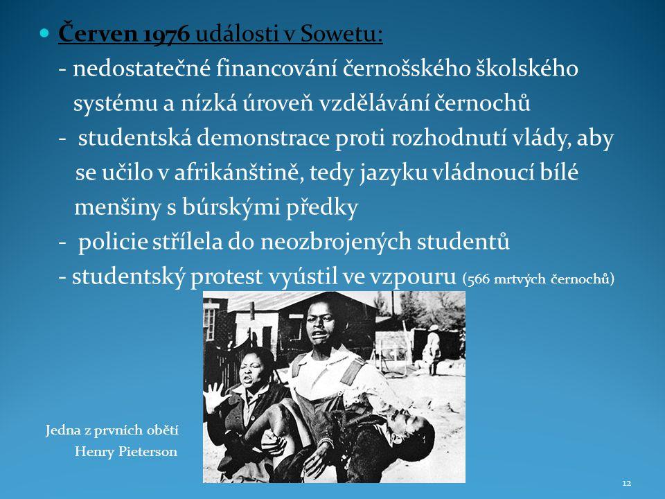 Červen 1976 události v Sowetu: - nedostatečné financování černošského školského systému a nízká úroveň vzdělávání černochů - studentská demonstrace pr