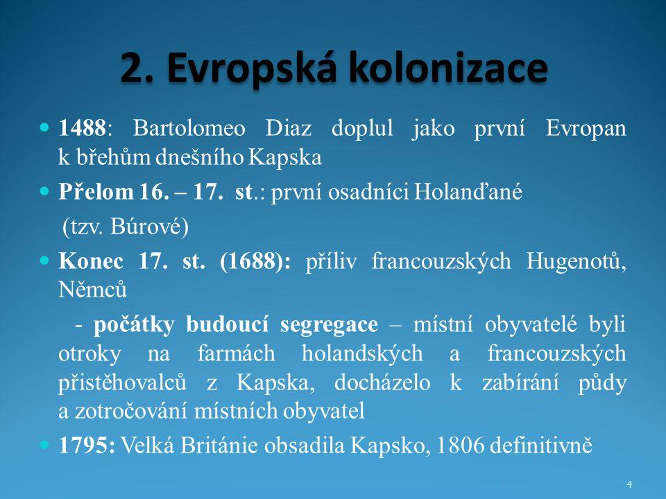 2. Evropská kolonizace 1488: Bartolomeo Diaz doplul jako první Evropan k břehům dnešního Kapska Přelom 16. – 17. st.: první osadníci Holanďané (tzv. B