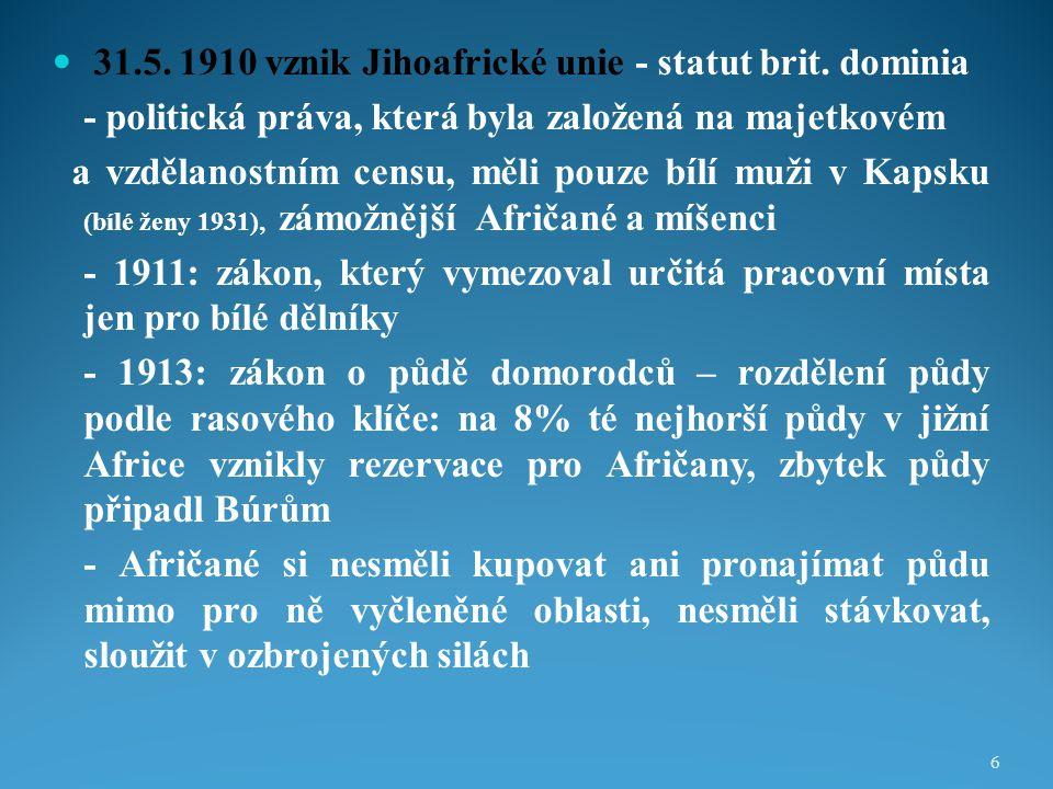 31.5. 1910 vznik Jihoafrické unie - statut brit. dominia - politická práva, která byla založená na majetkovém a vzdělanostním censu, měli pouze bílí m