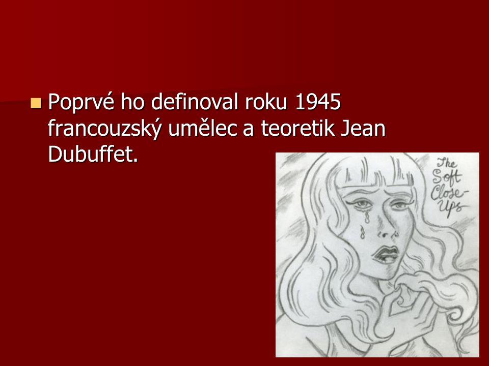 Poprvé ho definoval roku 1945 francouzský umělec a teoretik Jean Dubuffet.
