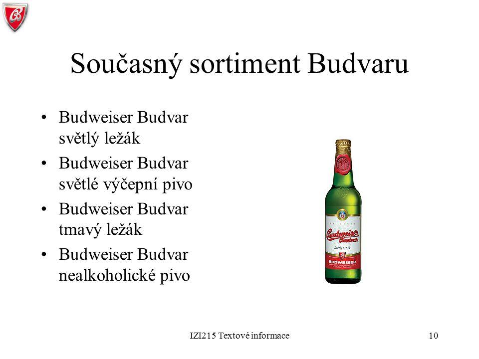 IZI215 Textové informace10 Současný sortiment Budvaru Budweiser Budvar světlý ležák Budweiser Budvar světlé výčepní pivo Budweiser Budvar tmavý ležák