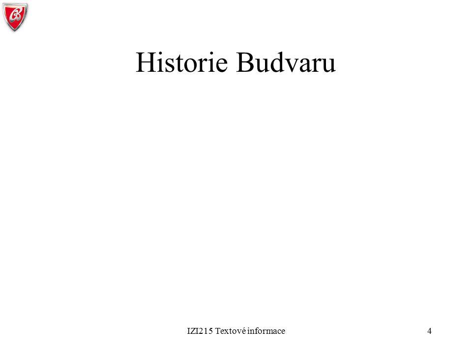IZI215 Textové informace5 Počátky českobudějovického pivovarnictví Roku 1265 založil český král Přemysl Otakar II.
