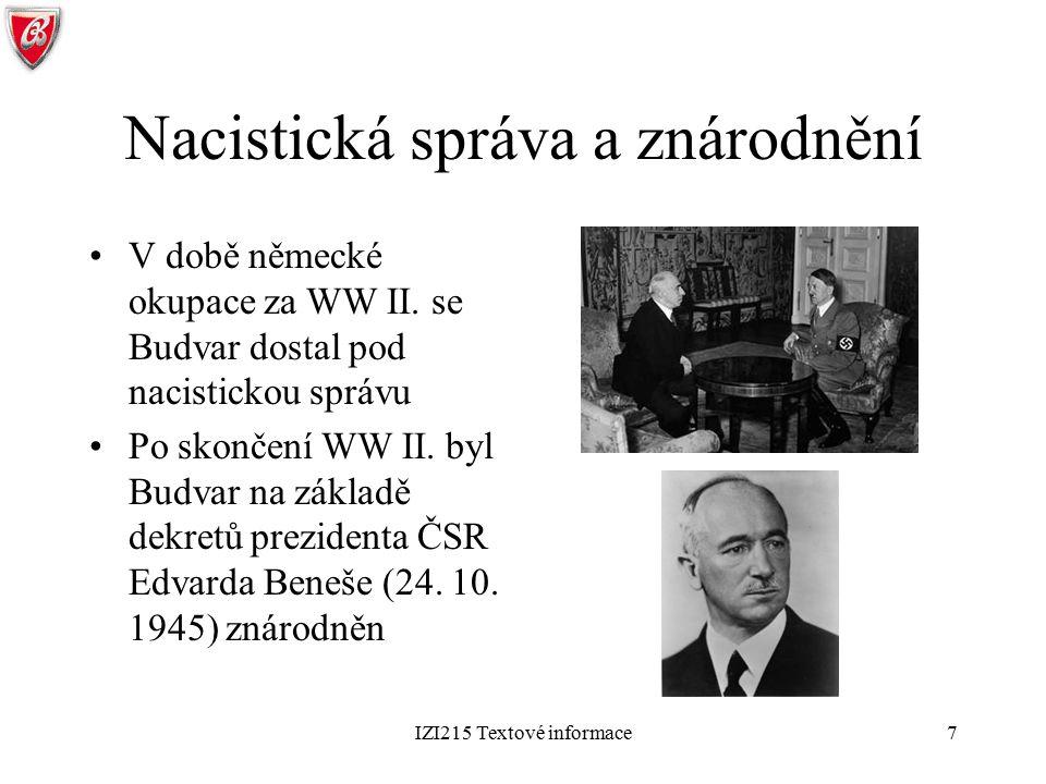 IZI215 Textové informace7 Nacistická správa a znárodnění V době německé okupace za WW II. se Budvar dostal pod nacistickou správu Po skončení WW II. b