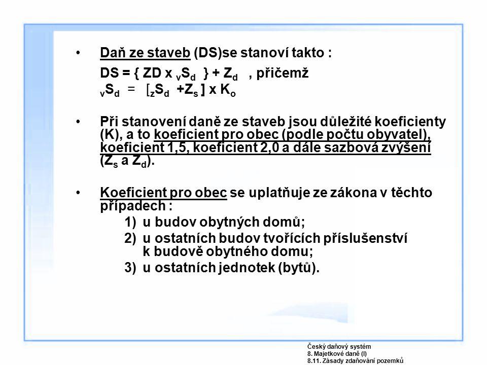 Daň ze staveb (DS)se stanoví takto : DS = { ZD x v S d } + Z d, přičemž v S d = [ z S d +Z s ] x K o Při stanovení daně ze staveb jsou důležité koefic