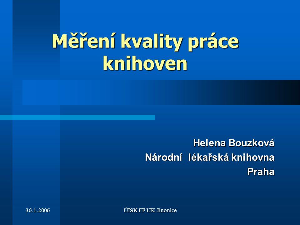 30.1.2006ÚISK FF UK Jinonice Měření kvality práce knihoven Helena Bouzková Helena Bouzková Národní lékařská knihovna Praha