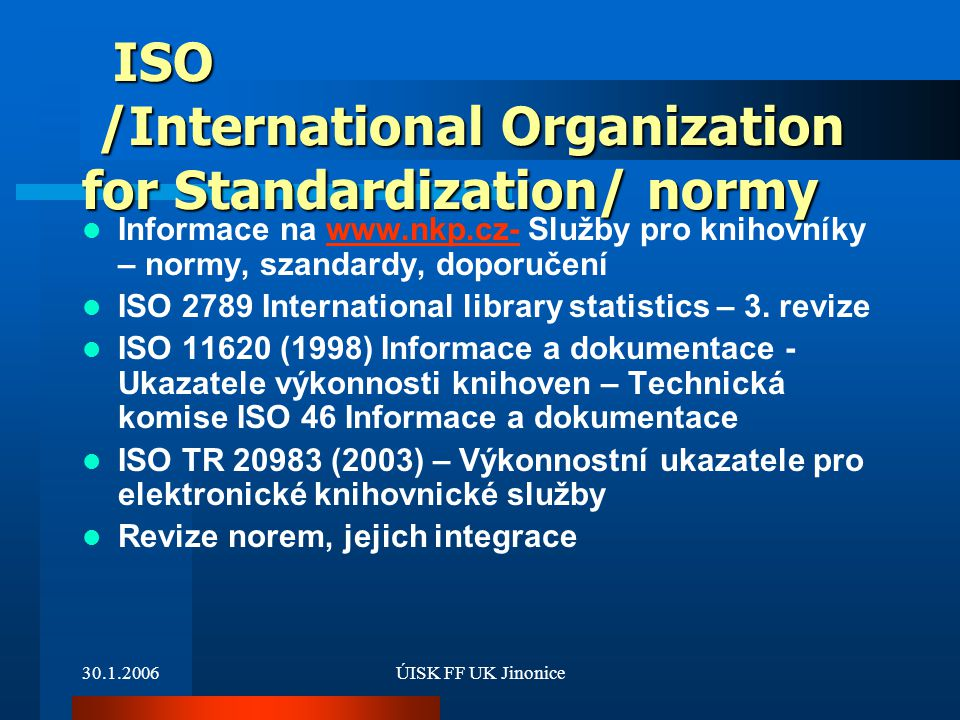 30.1.2006ÚISK FF UK Jinonice ISO /International Organization for Standardization/ normy ISO /International Organization for Standardization/ normy Inf