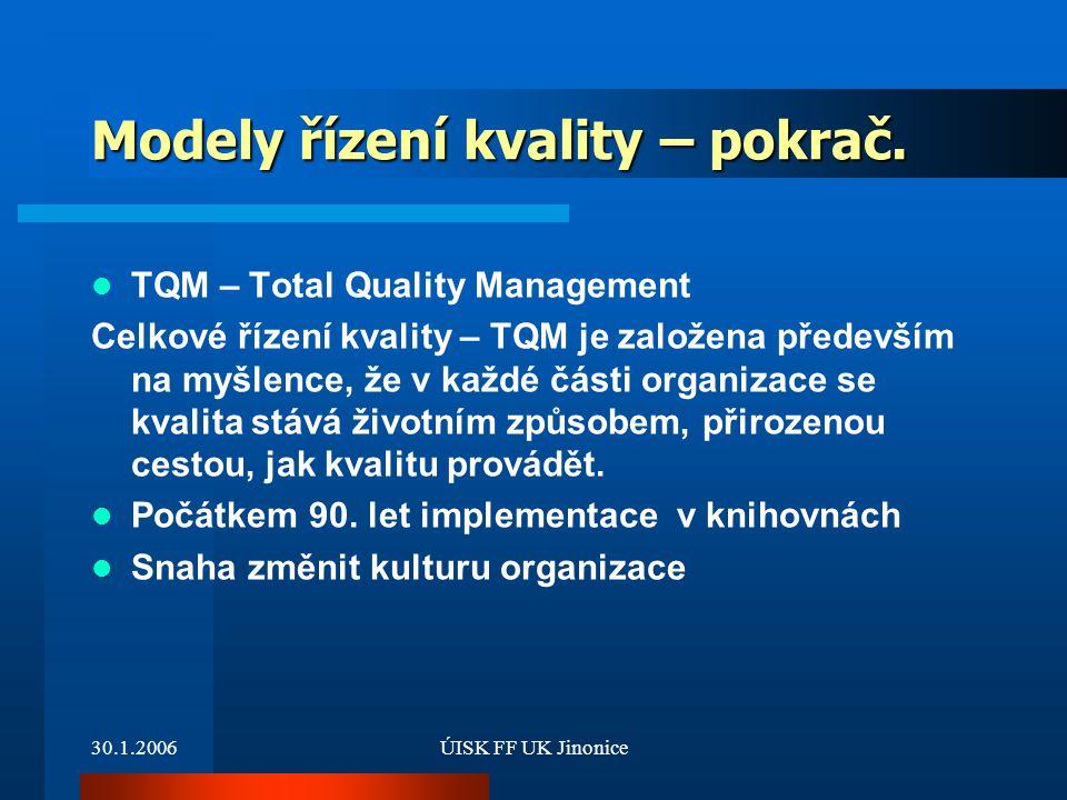 30.1.2006ÚISK FF UK Jinonice Modely řízení kvality – pokrač. TQM – Total Quality Management Celkové řízení kvality – TQM je založena především na myšl