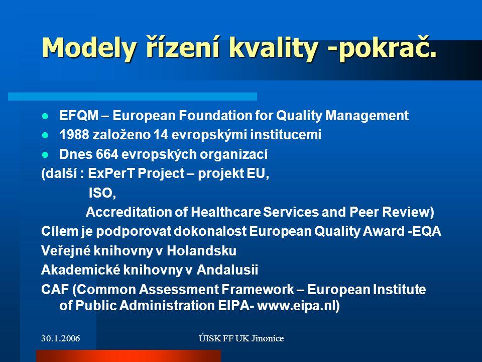 30.1.2006ÚISK FF UK Jinonice Modely řízení kvality -pokrač. EFQM – European Foundation for Quality Management 1988 založeno 14 evropskými institucemi