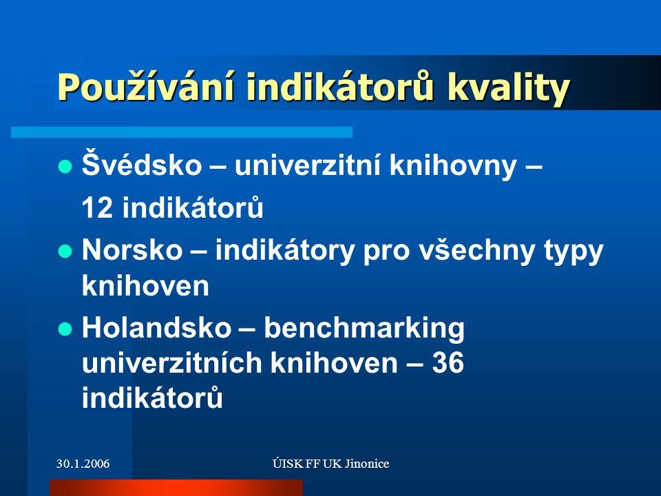 30.1.2006ÚISK FF UK Jinonice Používání indikátorů kvality Švédsko – univerzitní knihovny – 12 indikátorů Norsko – indikátory pro všechny typy knihoven